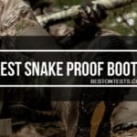 Best Snake Proof Boots 2021 – Ultimate User Guide
