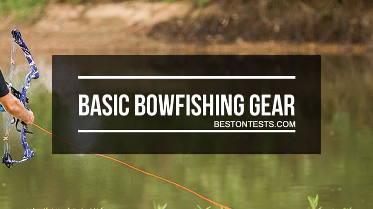 Basic bowfishing gear everything you need for successful for Basic fishing gear