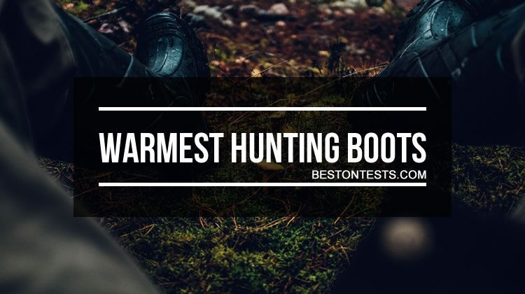 Warmest Hunting Boots In 2019 Learn How To Always Keep