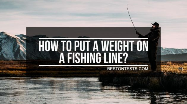 How to put a weight on a fishing line? Easy step by step tutorial