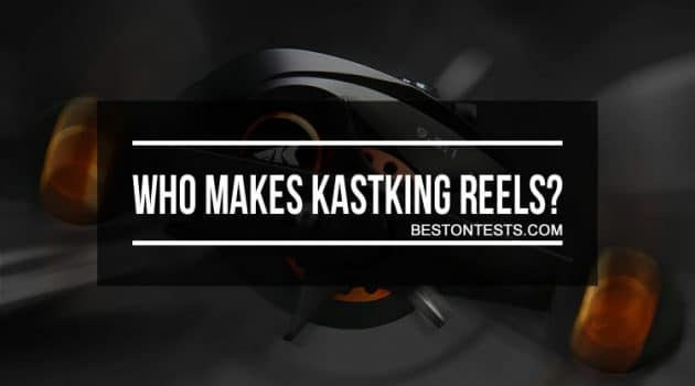 Who Makes KastKing Reels? Where Are They Made?